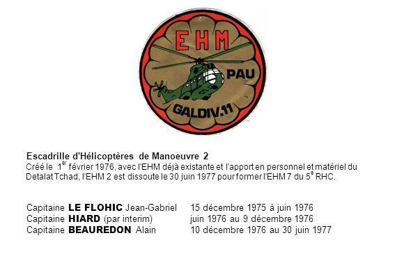 Escadrille d'Hélicoptères de Manoeuvre 2 Créé le 1 er février 1976, avec l'EHM déjà existante et l'apport en personnel et matériel du Detalat Tchad, l