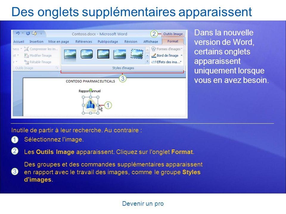 Devenir un pro Des onglets supplémentaires apparaissent Dans la nouvelle version de Word, certains onglets apparaissent uniquement lorsque vous en ave