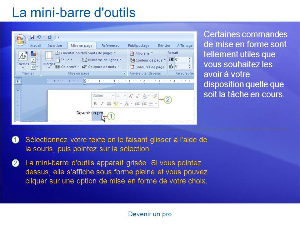 Devenir un pro La mini-barre d'outils Certaines commandes de mise en forme sont tellement utiles que vous souhaitez les avoir à votre disposition quel