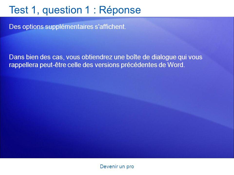 Devenir un pro Test 1, question 1 : Réponse Des options supplémentaires s'affichent. Dans bien des cas, vous obtiendrez une boîte de dialogue qui vous