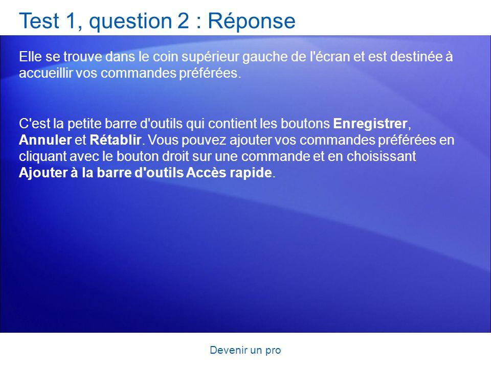 Devenir un pro Test 1, question 2 : Réponse Elle se trouve dans le coin supérieur gauche de l'écran et est destinée à accueillir vos commandes préféré