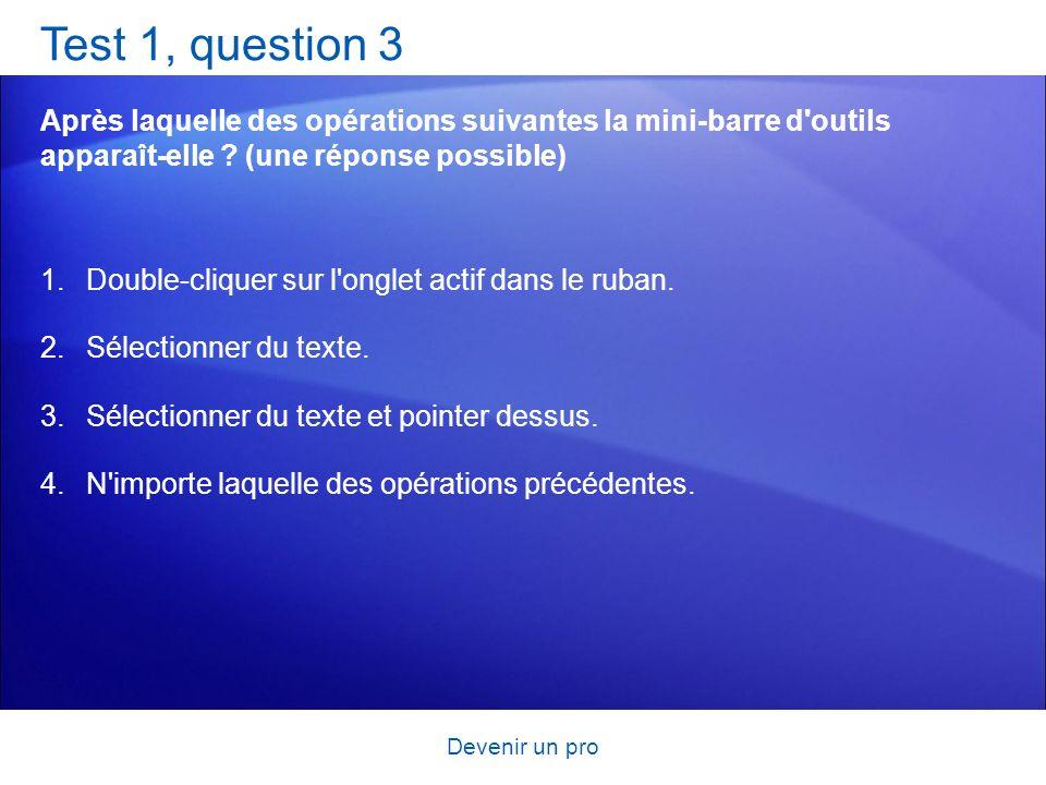 Devenir un pro Test 1, question 3 Après laquelle des opérations suivantes la mini-barre d'outils apparaît-elle ? (une réponse possible) 1.Double-cliqu
