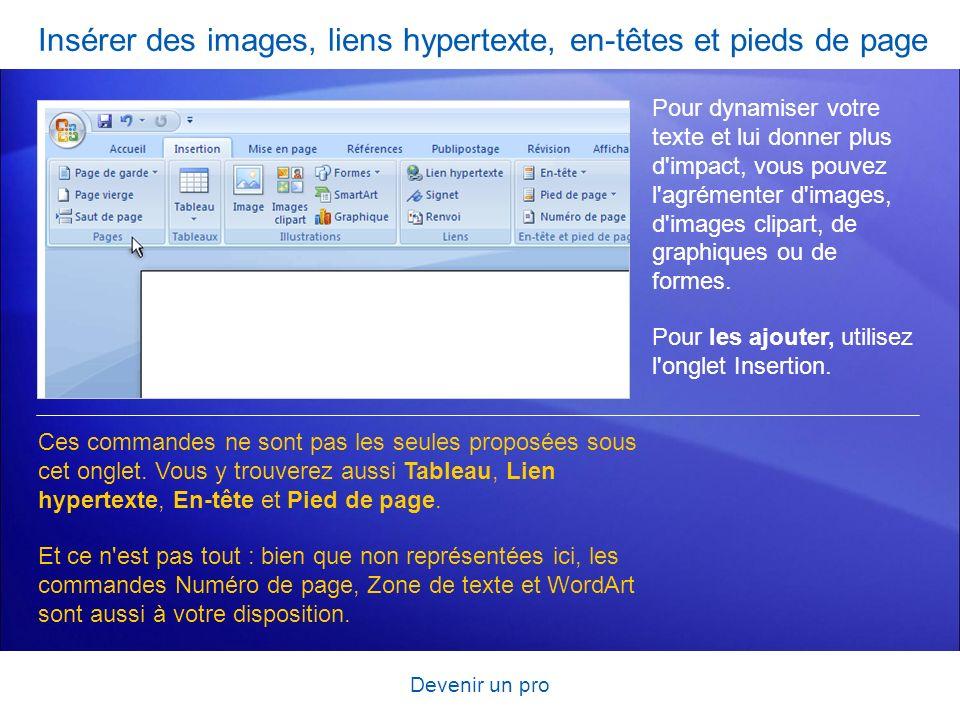 Devenir un pro Insérer des images, liens hypertexte, en-têtes et pieds de page Pour dynamiser votre texte et lui donner plus d'impact, vous pouvez l'a