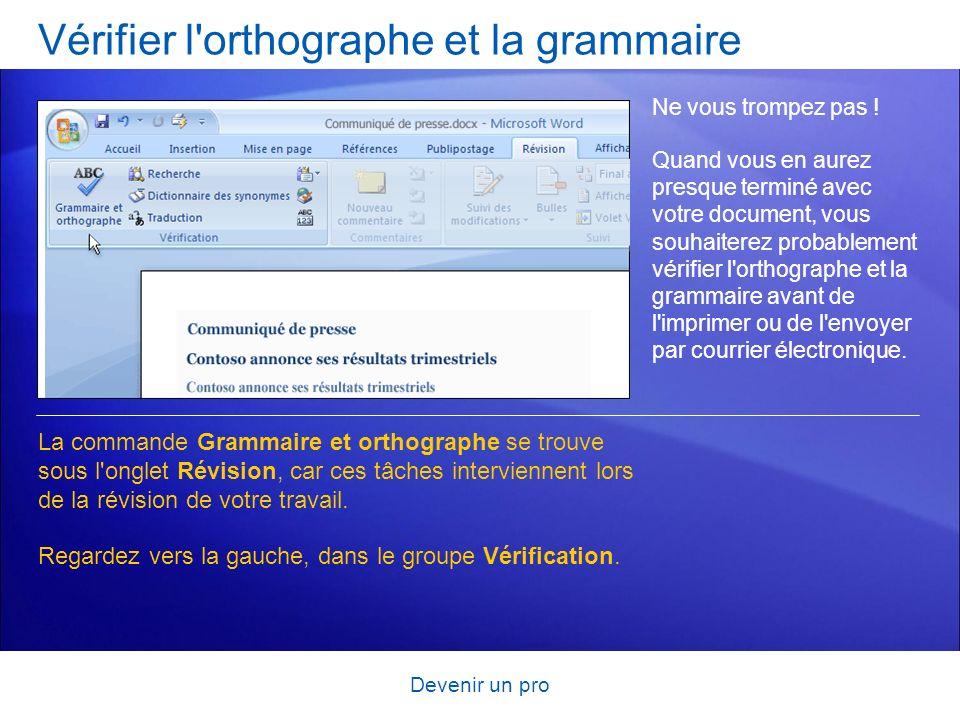 Devenir un pro Vérifier l'orthographe et la grammaire Ne vous trompez pas ! Quand vous en aurez presque terminé avec votre document, vous souhaiterez