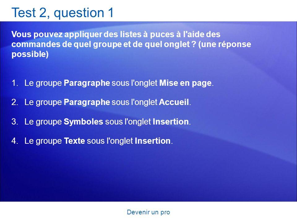 Devenir un pro Test 2, question 1 Vous pouvez appliquer des listes à puces à l'aide des commandes de quel groupe et de quel onglet ? (une réponse poss