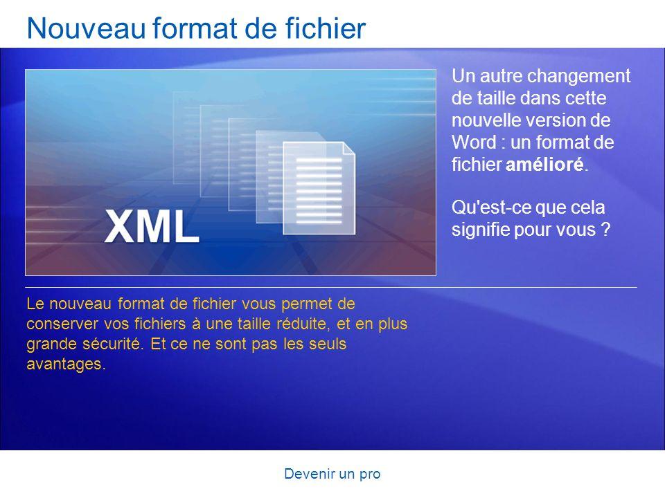 Devenir un pro Nouveau format de fichier Un autre changement de taille dans cette nouvelle version de Word : un format de fichier amélioré. Qu'est-ce