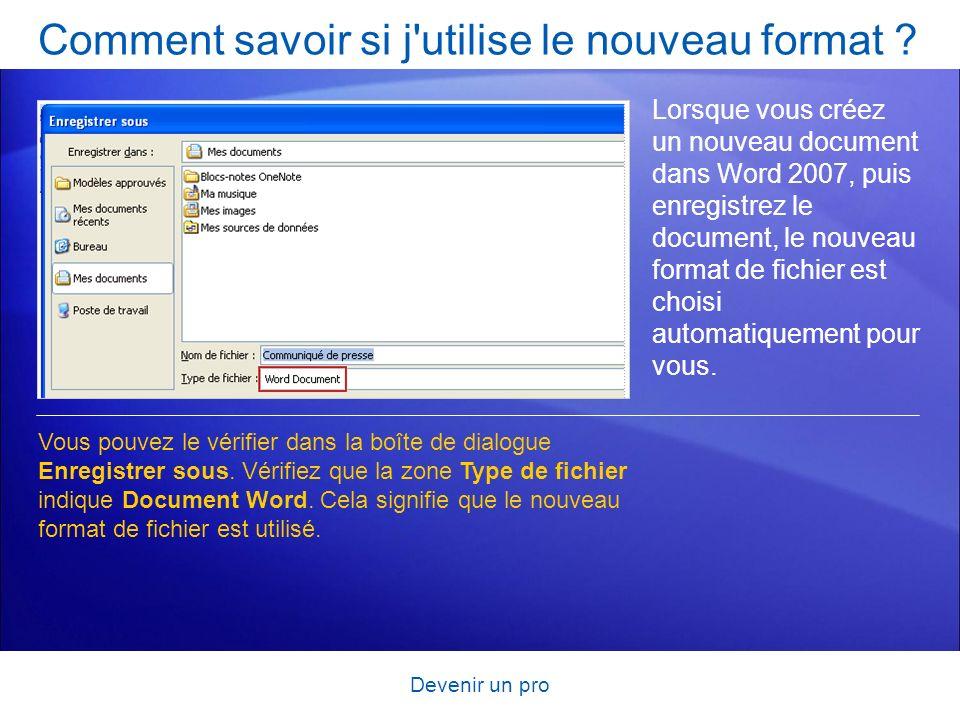 Devenir un pro Comment savoir si j'utilise le nouveau format ? Lorsque vous créez un nouveau document dans Word 2007, puis enregistrez le document, le