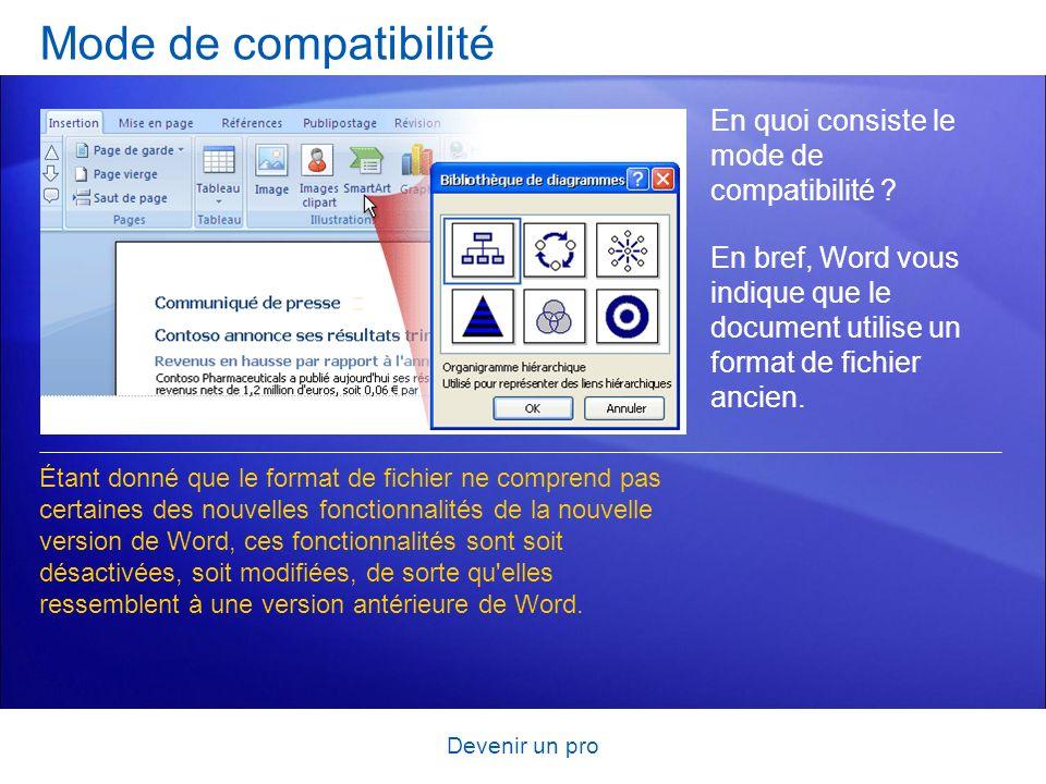 Devenir un pro Mode de compatibilité En quoi consiste le mode de compatibilité ? En bref, Word vous indique que le document utilise un format de fichi