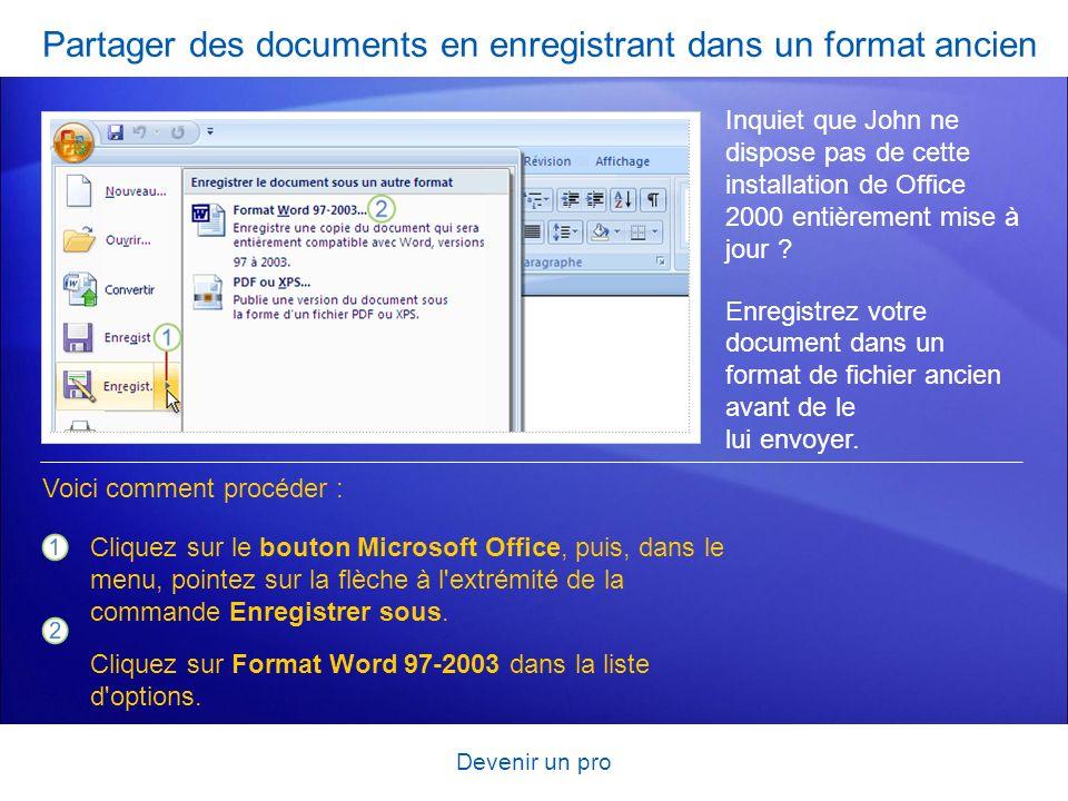 Devenir un pro Partager des documents en enregistrant dans un format ancien Inquiet que John ne dispose pas de cette installation de Office 2000 entiè