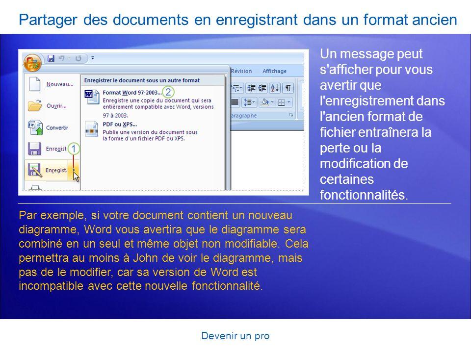Devenir un pro Partager des documents en enregistrant dans un format ancien Un message peut s'afficher pour vous avertir que l'enregistrement dans l'a