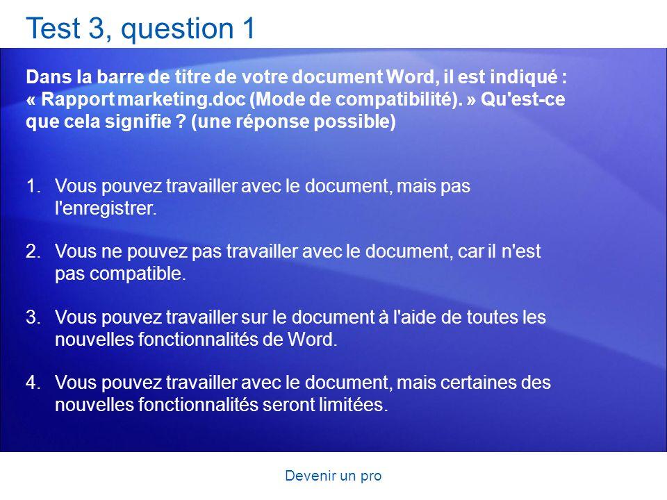 Devenir un pro Test 3, question 1 Dans la barre de titre de votre document Word, il est indiqué : « Rapport marketing.doc (Mode de compatibilité). » Q