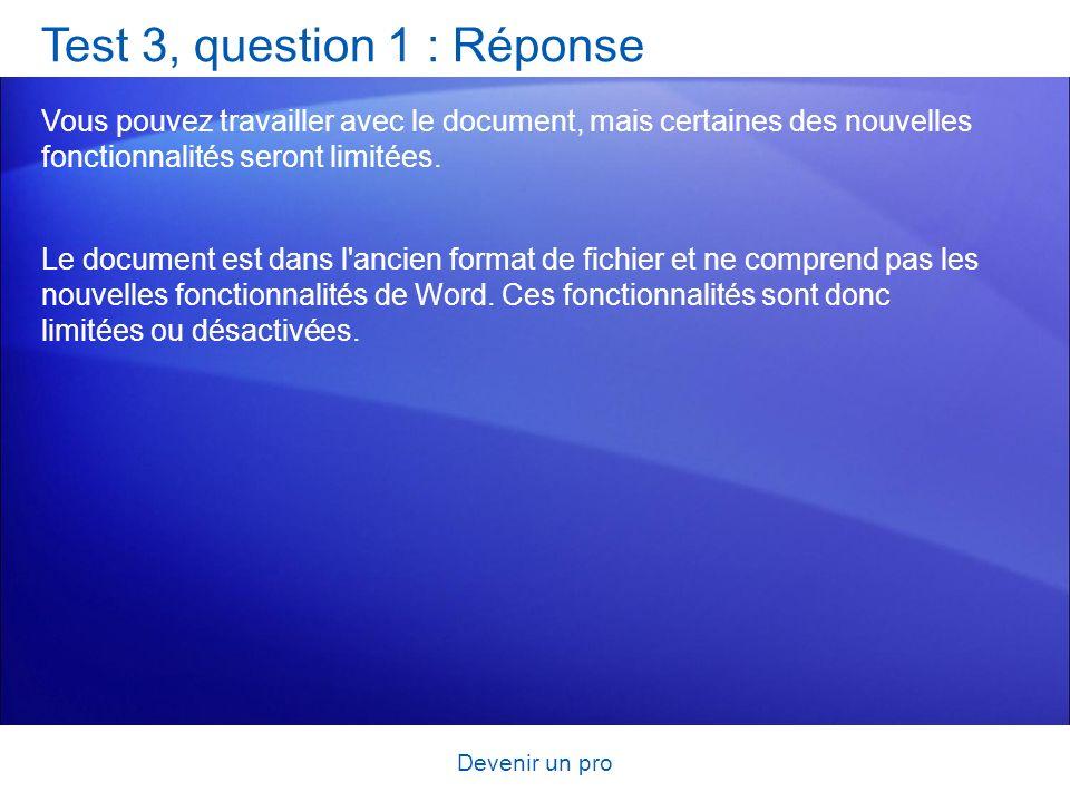 Devenir un pro Test 3, question 1 : Réponse Vous pouvez travailler avec le document, mais certaines des nouvelles fonctionnalités seront limitées. Le