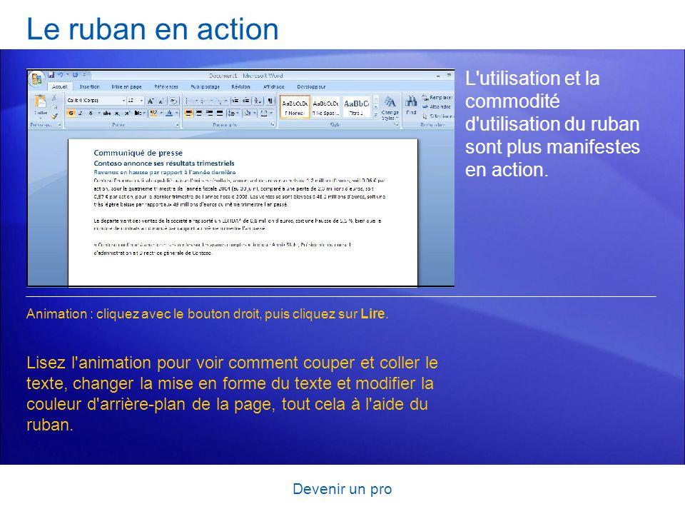 Devenir un pro Le ruban en action L'utilisation et la commodité d'utilisation du ruban sont plus manifestes en action. Lisez l'animation pour voir com