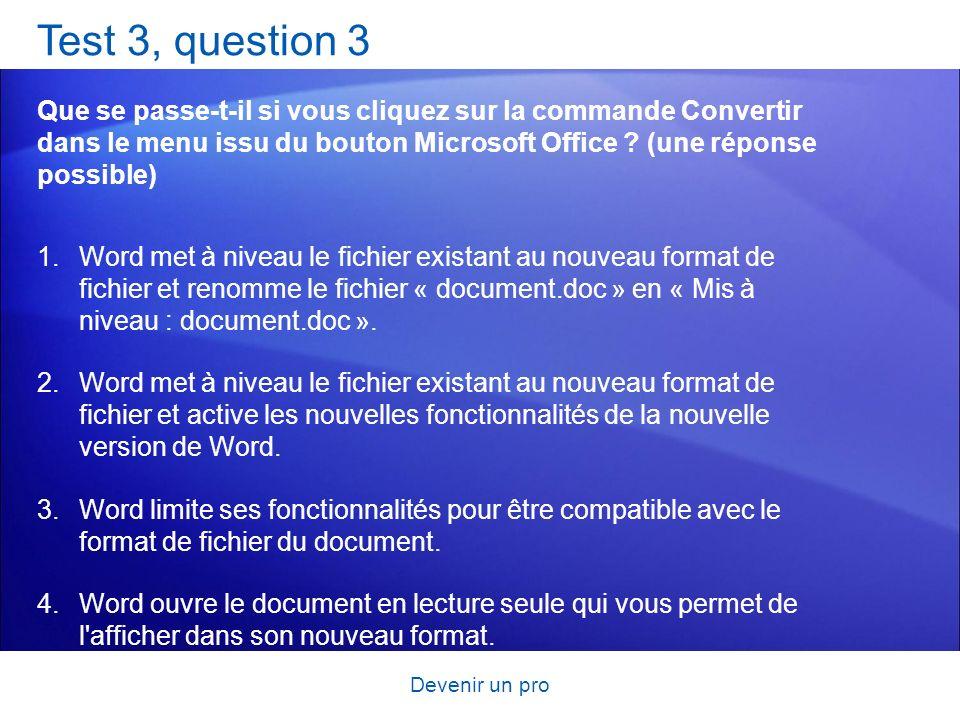 Devenir un pro Test 3, question 3 Que se passe-t-il si vous cliquez sur la commande Convertir dans le menu issu du bouton Microsoft Office ? (une répo
