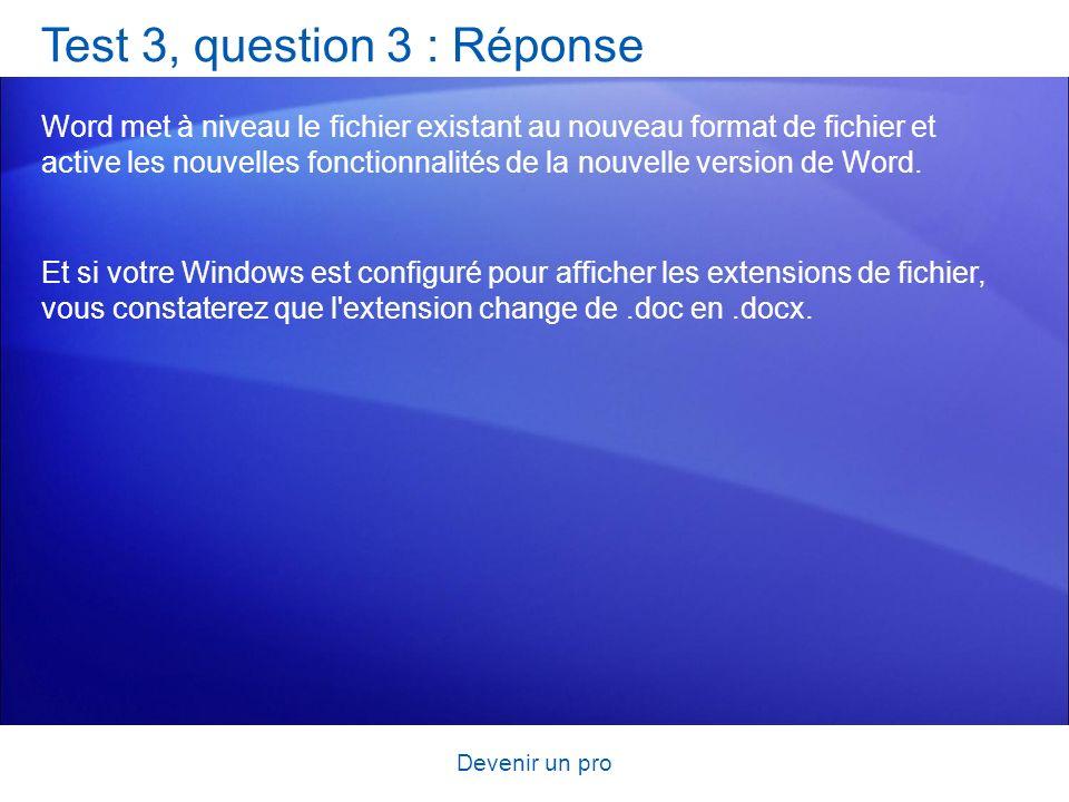 Devenir un pro Test 3, question 3 : Réponse Word met à niveau le fichier existant au nouveau format de fichier et active les nouvelles fonctionnalités