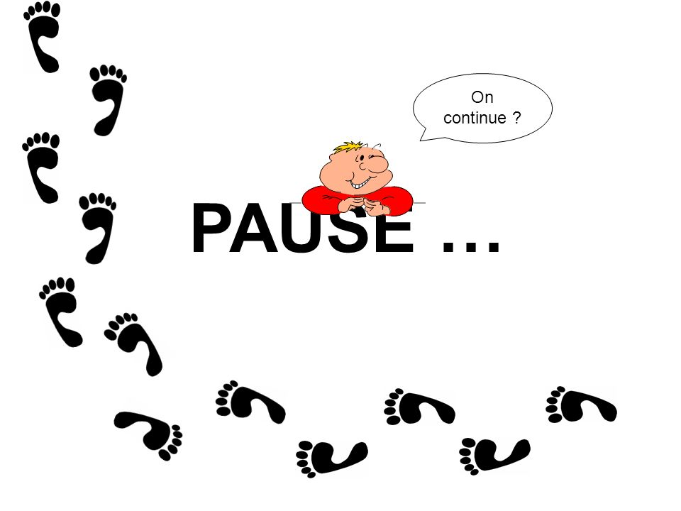 PAUSE … On continue ?