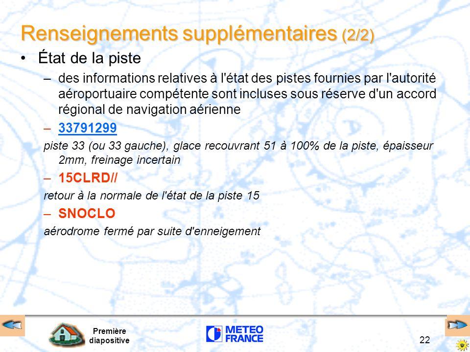 Première diapositive 22 Renseignements supplémentaires (2/2) État de la piste –des informations relatives à l'état des pistes fournies par l'autorité