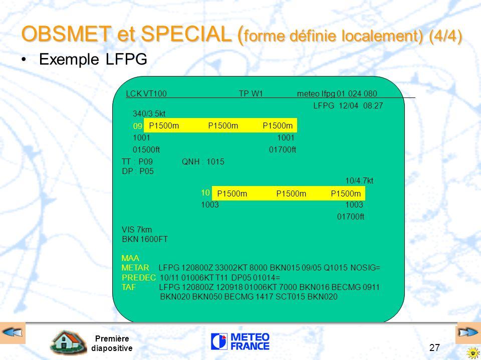 Première diapositive 27 OBSMET et SPECIAL ( forme définie localement) (4/4) Exemple LFPG LCK VT100 TP W1 meteo lfpg 01 024 080 LFPG 12/04 08:27 09 100