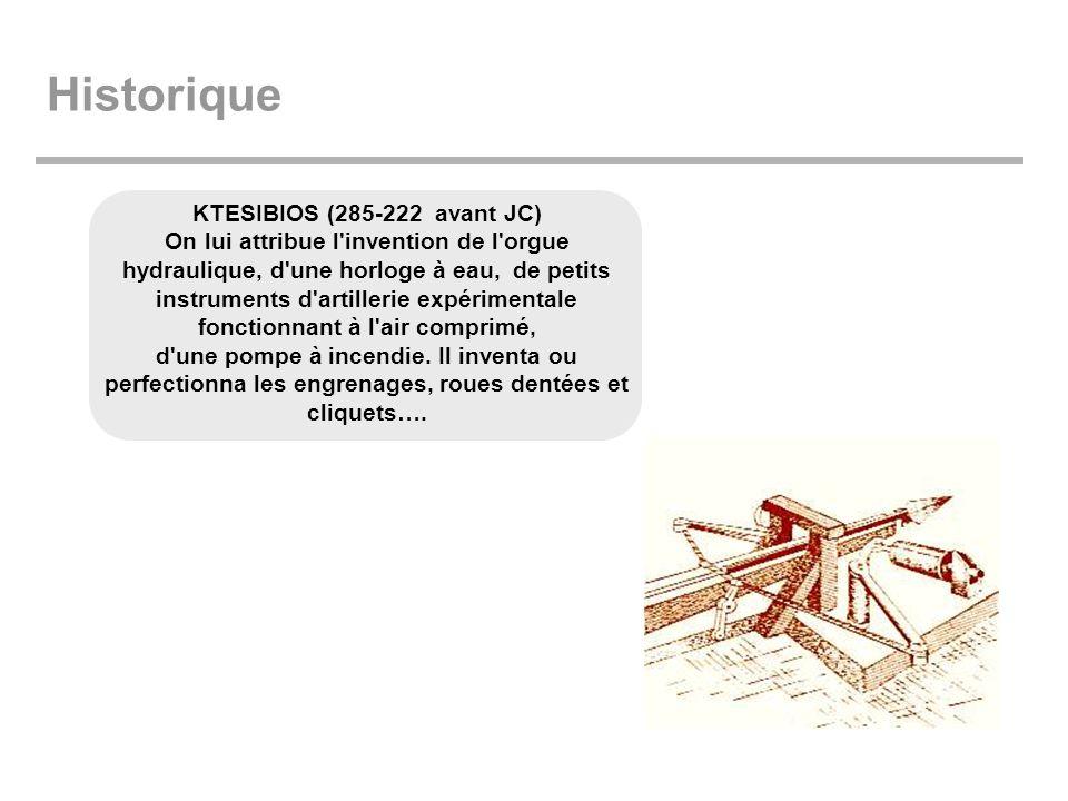 Historique KTESIBIOS (285-222 avant JC) On lui attribue l'invention de l'orgue hydraulique, d'une horloge à eau, de petits instruments d'artillerie ex