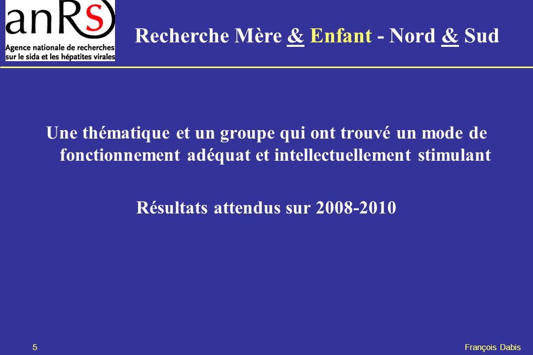 5 François Dabis Une thématique et un groupe qui ont trouvé un mode de fonctionnement adéquat et intellectuellement stimulant Résultats attendus sur 2008-2010 Recherche Mère & Enfant - Nord & Sud