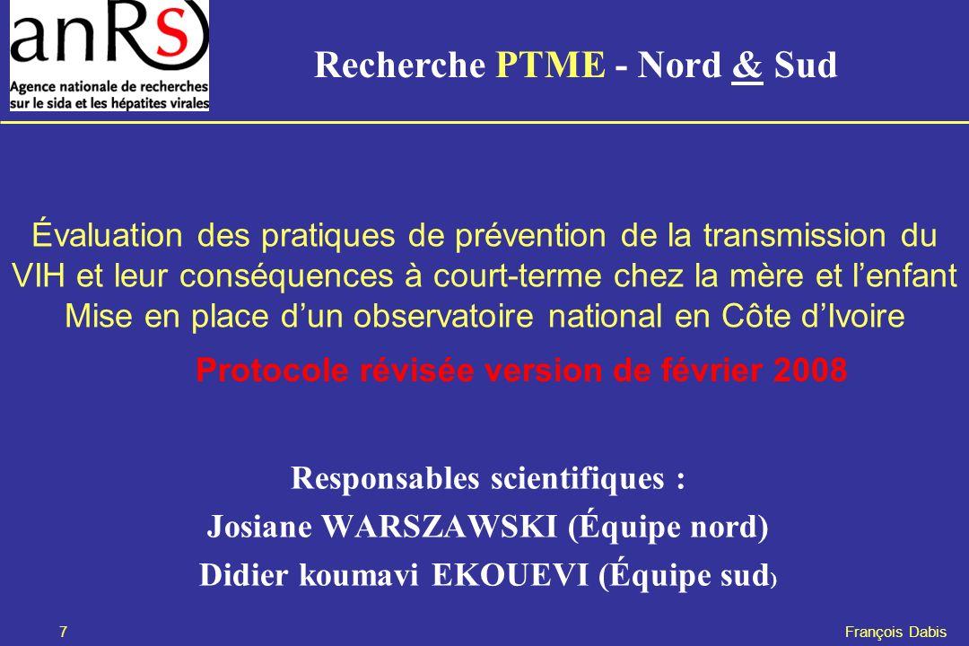 8 François Dabis Observatoire Grossesses et PTME en CI Questions et objectifs Y a-t-il un écart entre les pratiques actuelles et les recommandations OMS pour la PTME et le diagnostic néonatal .