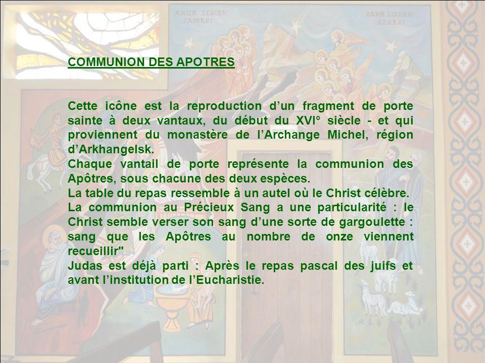 COMMUNION DES APOTRES Cette icône est la reproduction dun fragment de porte sainte à deux vantaux, du début du XVI° siècle - et qui proviennent du monastère de lArchange Michel, région dArkhangelsk.
