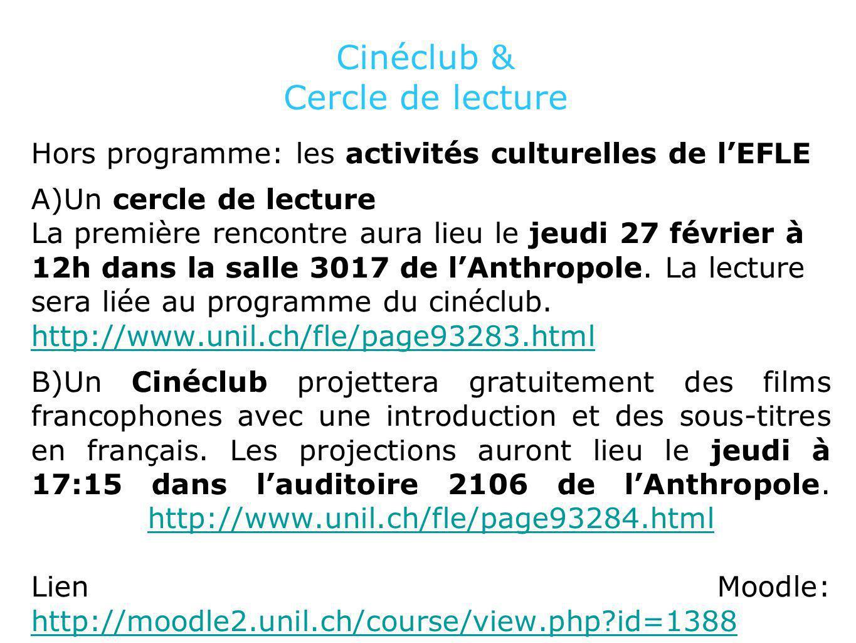 Cinéclub & Cercle de lecture Hors programme: les activités culturelles de lEFLE A)Un cercle de lecture La première rencontre aura lieu le jeudi 27 février à 12h dans la salle 3017 de lAnthropole.