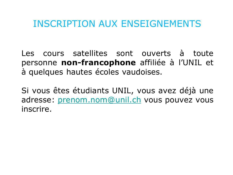 INSCRIPTION AUX ENSEIGNEMENTS Les cours satellites sont ouverts à toute personne non-francophone affiliée à lUNIL et à quelques hautes écoles vaudoises.