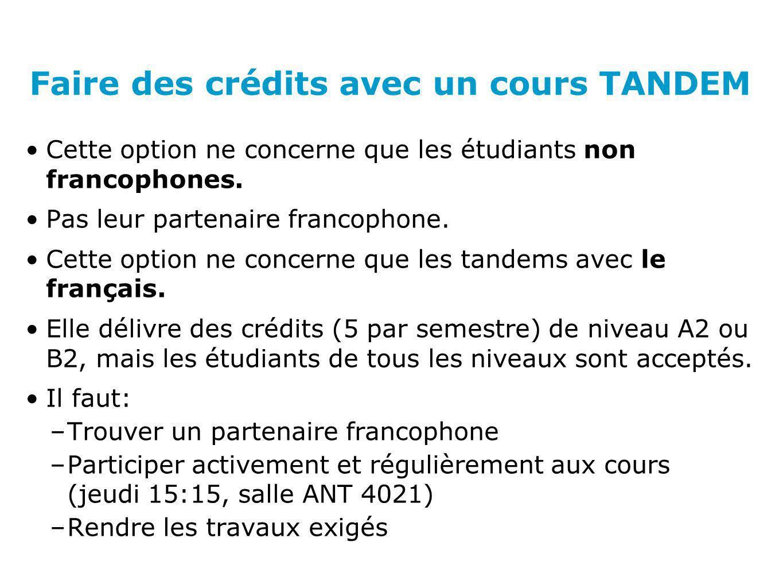 Faire des crédits avec un cours TANDEM Cette option ne concerne que les étudiants non francophones. Pas leur partenaire francophone. Cette option ne c