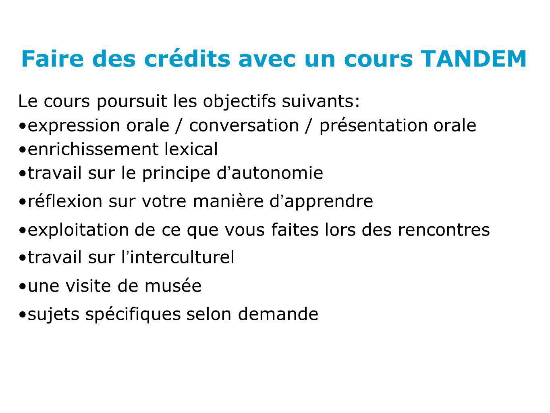 Faire des crédits avec un cours TANDEM Le cours poursuit les objectifs suivants: expression orale / conversation / présentation orale enrichissement l