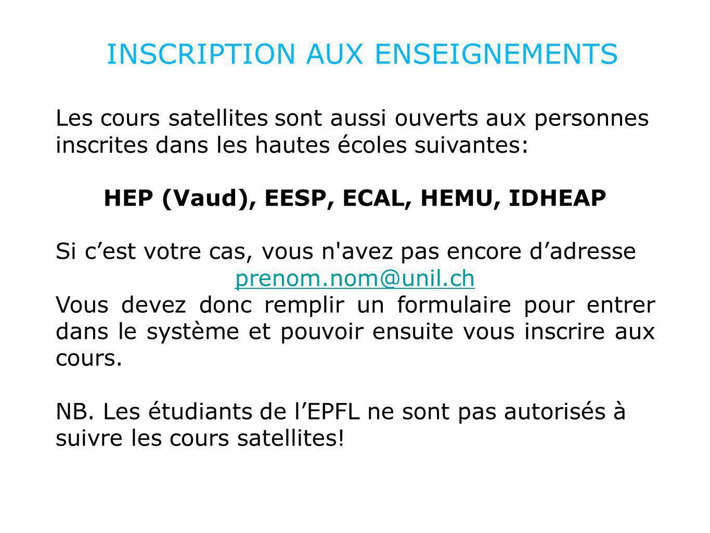 INSCRIPTION AUX ENSEIGNEMENTS Les cours satellites sont aussi ouverts aux personnes inscrites dans les hautes écoles suivantes: HEP (Vaud), EESP, ECAL
