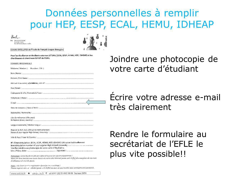Données personnelles à remplir pour HEP, EESP, ECAL, HEMU, IDHEAP Écrire votre adresse e-mail très clairement Joindre une photocopie de votre carte dé
