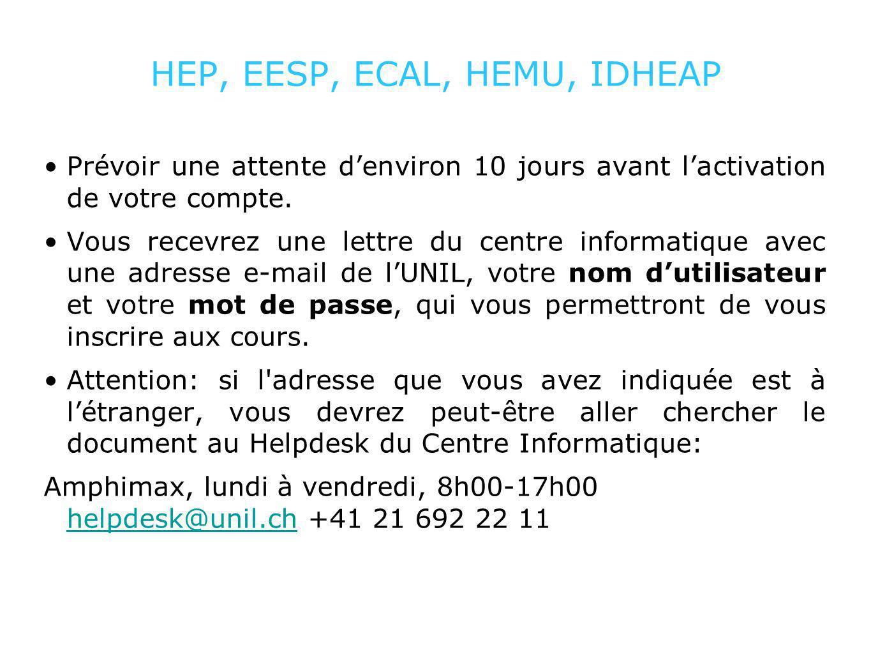 HEP, EESP, ECAL, HEMU, IDHEAP Prévoir une attente denviron 10 jours avant lactivation de votre compte.