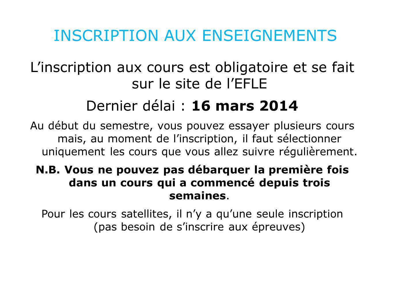 INSCRIPTION AUX ENSEIGNEMENTS Linscription aux cours est obligatoire et se fait sur le site de lEFLE Dernier délai : 16 mars 2014 Au début du semestre