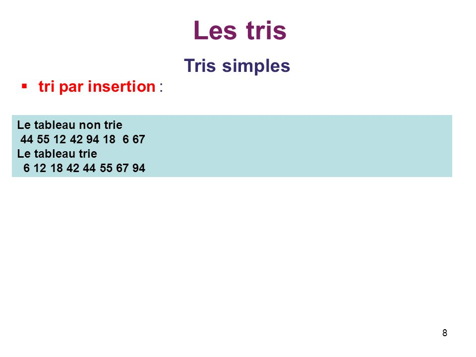 19 Les tris Tris simples tri à bulles (Bubblesort) - amélioration void triBulles(TypeEl tab[], int n, int * err) { int i, pos, change; TypeEl x; pos=1;//le nombre déléments triés après la boucle for do { change=0; for(i = 0; i < n-pos; i++) if ( tab[i] > tab[i+1]) { x = tab[i]; tab[i] = tab[i+1]; tab[i+1] = x; change=1; } pos++; }while(change); } Amélioration consiste à arrêter le processus s il n y a aucun échange dans une passe