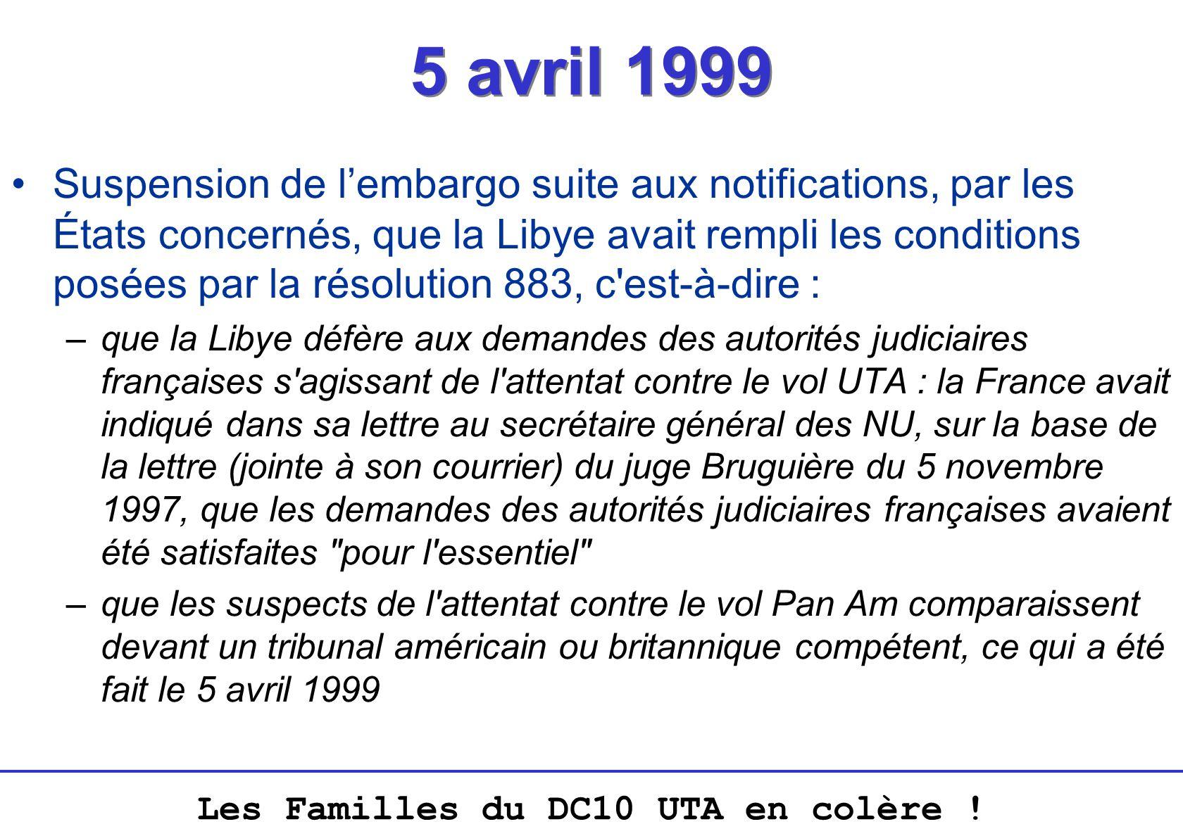 Les Familles du DC10 UTA en colère ! 5 avril 1999 Suspension de lembargo suite aux notifications, par les États concernés, que la Libye avait rempli l
