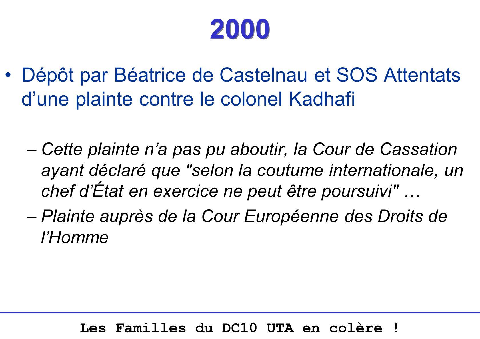 Les Familles du DC10 UTA en colère ! 2000 Dépôt par Béatrice de Castelnau et SOS Attentats dune plainte contre le colonel Kadhafi –Cette plainte na pa