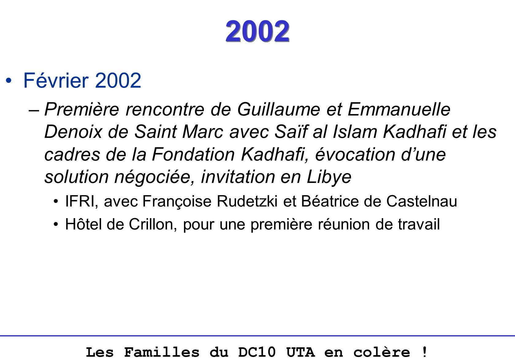 Les Familles du DC10 UTA en colère ! 2002 Février 2002 –Première rencontre de Guillaume et Emmanuelle Denoix de Saint Marc avec Saïf al Islam Kadhafi