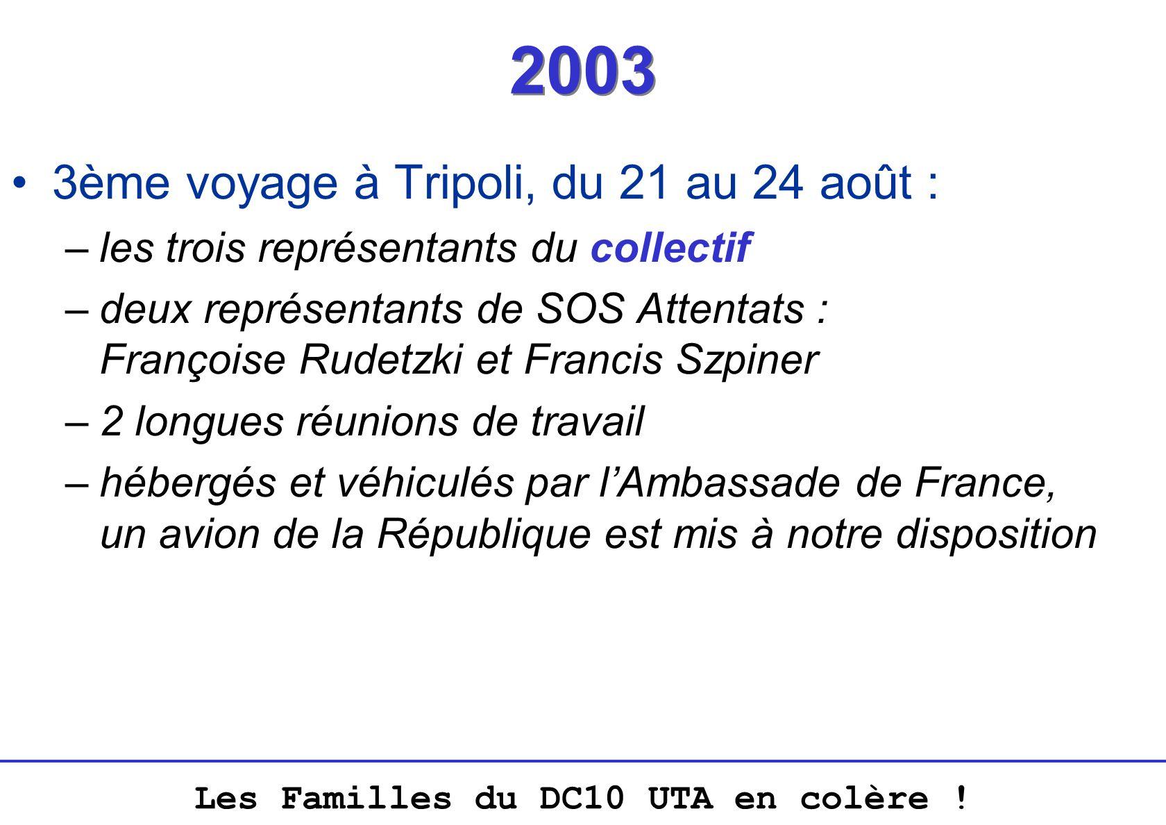 Les Familles du DC10 UTA en colère ! 2003 3ème voyage à Tripoli, du 21 au 24 août : –les trois représentants du collectif –deux représentants de SOS A