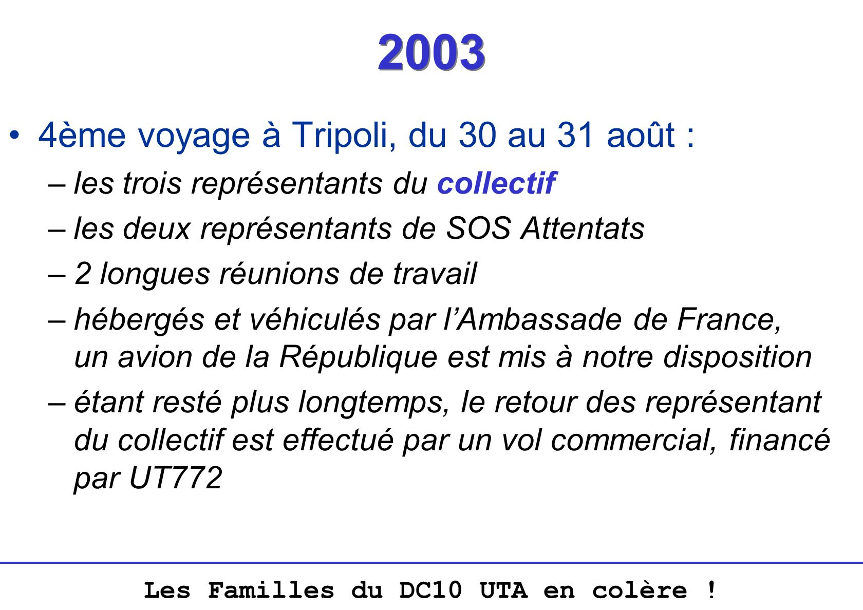 Les Familles du DC10 UTA en colère ! 2003 4ème voyage à Tripoli, du 30 au 31 août : –les trois représentants du collectif –les deux représentants de S