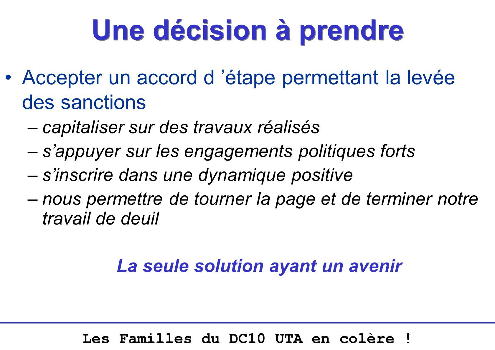 Les Familles du DC10 UTA en colère ! Une décision à prendre Accepter un accord d étape permettant la levée des sanctions –capitaliser sur des travaux