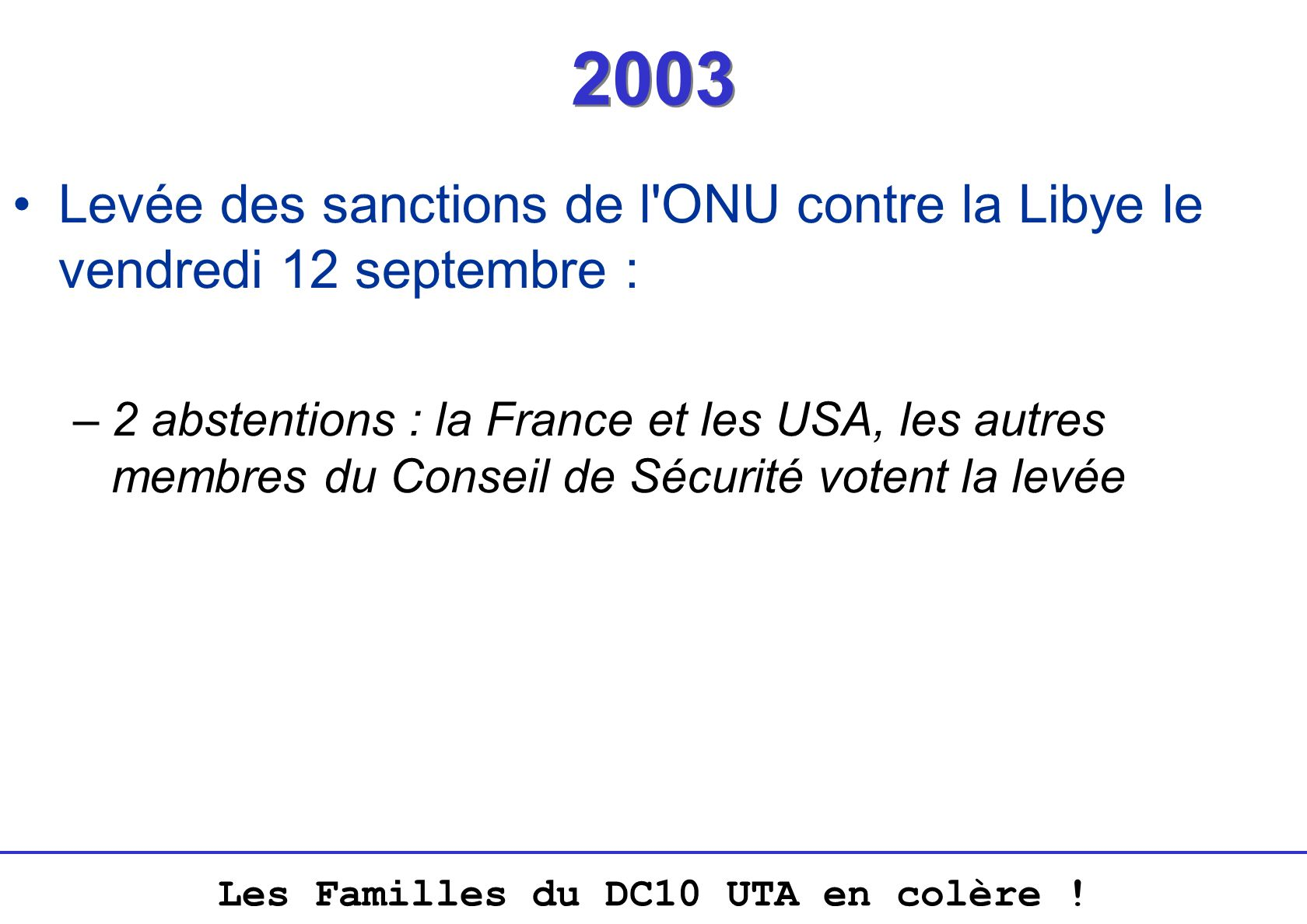 Les Familles du DC10 UTA en colère ! 2003 Levée des sanctions de l'ONU contre la Libye le vendredi 12 septembre : –2 abstentions : la France et les US
