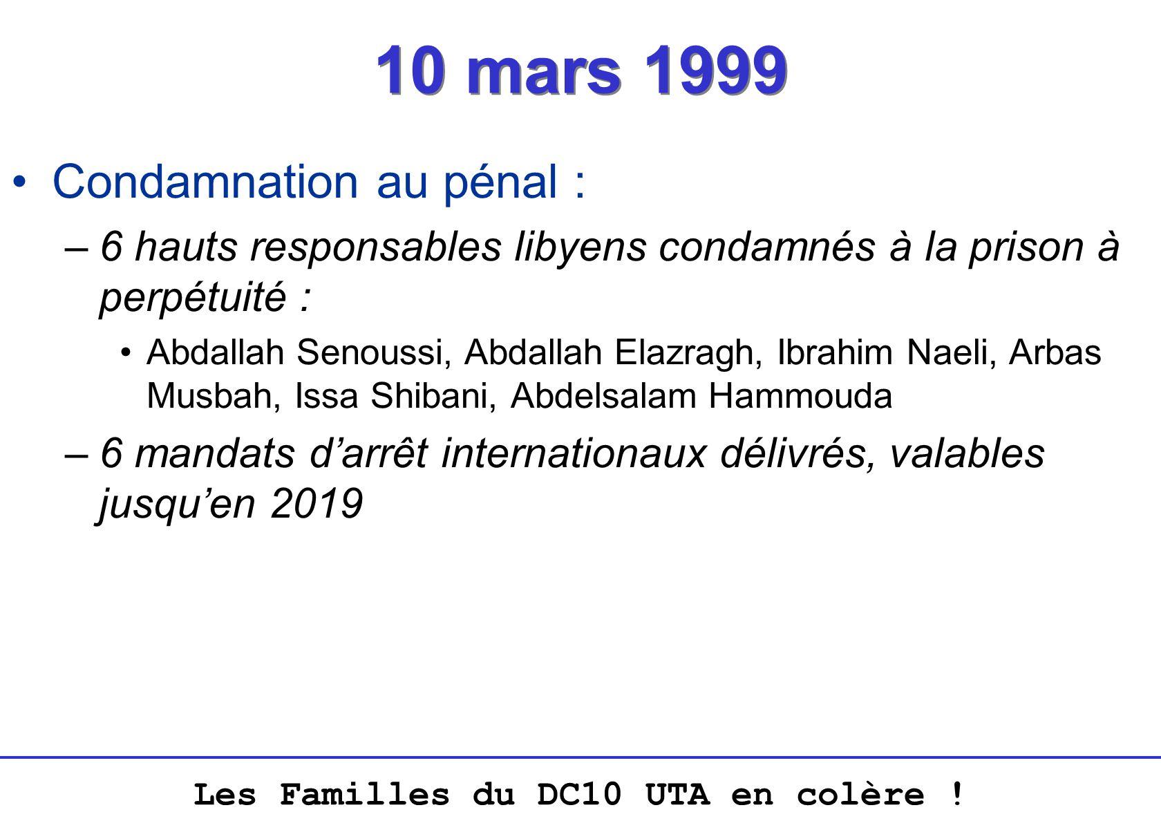 Les Familles du DC10 UTA en colère ! 10 mars 1999 Condamnation au pénal : –6 hauts responsables libyens condamnés à la prison à perpétuité : Abdallah