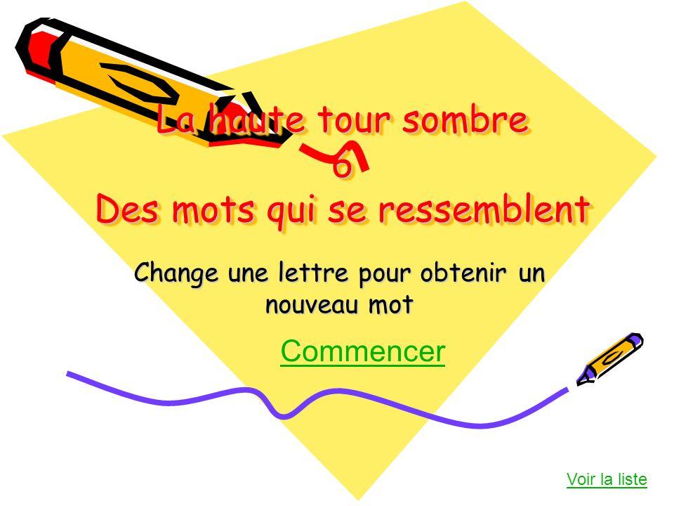 La haute tour sombre 6 Des mots qui se ressemblent Change une lettre pour obtenir un nouveau mot Commencer Voir la liste