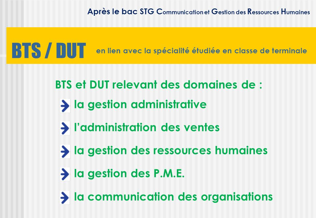 BTS / DUT BTS et DUT relevant des domaines de : la gestion administrative ladministration des ventes la gestion des ressources humaines la gestion des