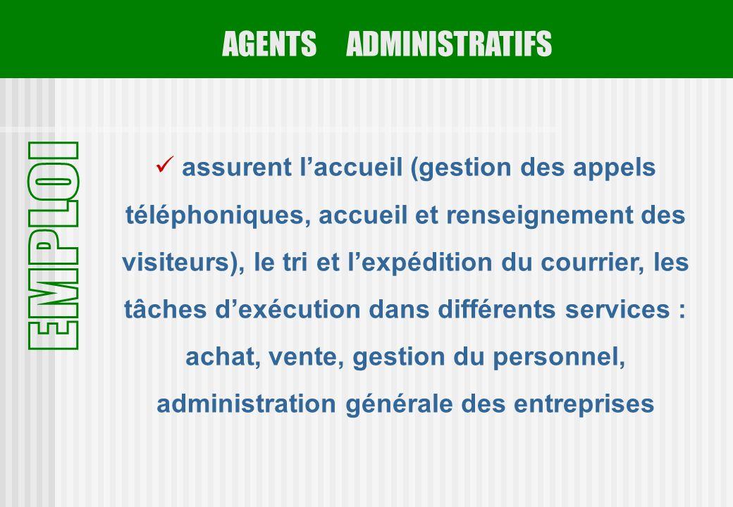 AGENTS ADMINISTRATIFS assurent laccueil (gestion des appels téléphoniques, accueil et renseignement des visiteurs), le tri et lexpédition du courrier,