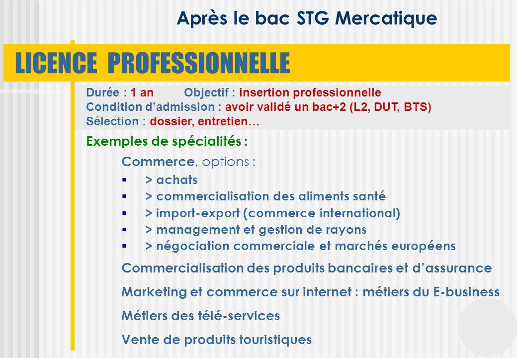 Durée : 1 an Objectif : insertion professionnelle Condition dadmission : avoir validé un bac+2 (L2, DUT, BTS) Sélection : dossier, entretien… Exemples