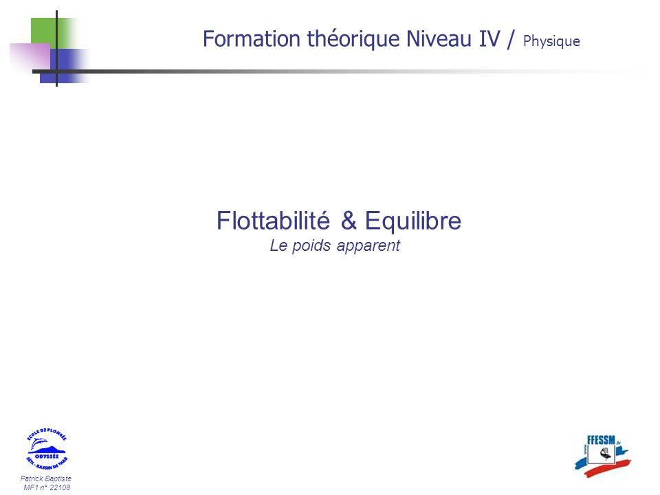 Patrick Baptiste MF1 n° 22108 Flottabilité & Equilibre Le poids apparent Formation théorique Niveau IV / Physique