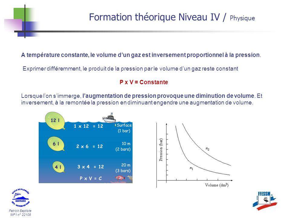 Patrick Baptiste MF1 n° 22108 A température constante, le volume dun gaz est inversement proportionnel à la pression. Exprimer différemment, le produi