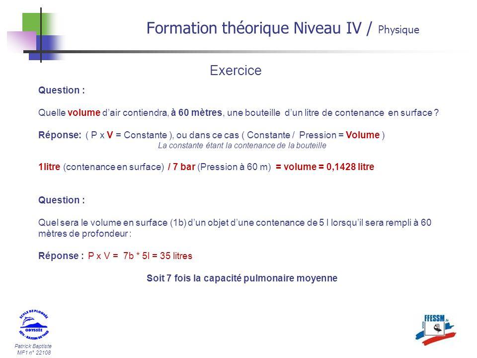 Patrick Baptiste MF1 n° 22108 Formation théorique Niveau IV / Physique Question : Quelle volume dair contiendra, à 60 mètres, une bouteille dun litre